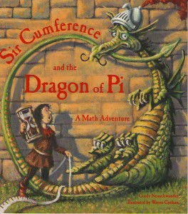 Sir Cumference and the Dragon of Pi: A Math Adventure by Cindy Neuschwander