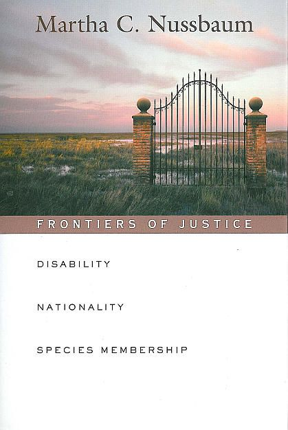 Frontiers of Justice: Disability, Nationality, Species Membership (The Tanner Lectures on Human Values) by Martha Nussbaum