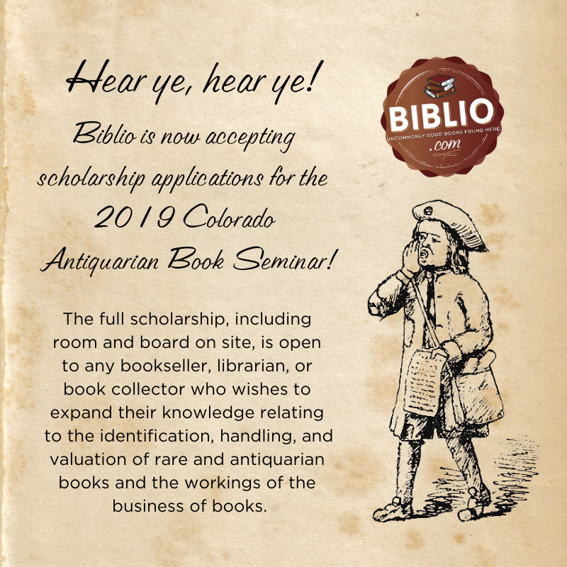 """Image is of a town crier calling out: """"Biblio is now accepting scholarship applications for the 2019 Colorado Antiquarian Book Seminar!"""" Below that: """"The full scholarship, including room and board on site, is open to any bookseller, librarian, or book collector who wishes to expand their knowledge relating to the identification, handling, and valuation of rare and antiquarian books and the workings of the business of books."""""""